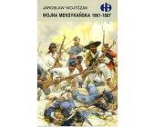 Szczegóły książki WOJNA MEKSYKAŃSKA 1861-1867 (HISTORYCZNE BITWY)