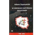 Szczegóły książki W MROKACH KATYŃSKIEJ HEKATOMBY