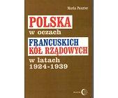 Szczegóły książki POLSKA W OCZACH FRANCUSKICH KÓŁ RZĄDOWYCH W LATACH 1924 - 1939