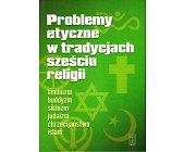 Szczegóły książki PROBLEMY ETYCZNE W TRADYCJACH SZEŚCIU RELIGII