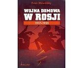 Szczegóły książki WOJNA DOMOWA W ROSJI 1917-1920