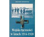 Szczegóły książki WOJSKA ŁĄCZNOŚCI W LATACH 1914 - 1920