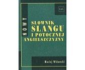 Szczegóły książki NOWY SŁOWNIK SLANGU I POTOCZNEJ ANGIELSZCZYZNY