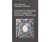 Szczegóły książki TATARZY POLSCY - DZIEJE, OBRZĘDY, LEGENDY, TRADYCJE
