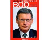 Szczegóły książki LESZEK BALCEROWICZ 800 DNI - KRÓTKA HISTORIA WIELKIEJ ZMIANY 1989 - 1991