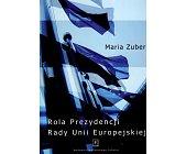 Szczegóły książki ROLA PREZYDENCJI RADY UNII EUROPEJSKIEJ