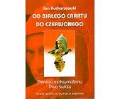 Szczegóły książki OD BIAŁEGO CARATU DO CZERWONEGO - TOM 2 - GENEZA MAKSYMALIZMU. DWA ŚWIATY