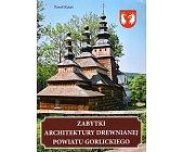 Szczegóły książki ZABYTKI ARCHITEKTURY DREWNIANEJ POWIATU GORLICKIEGO
