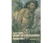 Szczegóły książki SKĄD PRZYCHODZISZ ADAMIE?