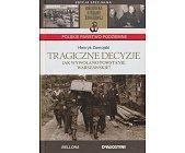 Szczegóły książki TRAGICZNE DECYZJE - JAK WYWOŁYWANO POWSTANIE WARSZAWSKIE?