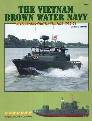 THE VIETNAM BROWN WATER NAVY. RIVERINE AND COASTAL WARFARE 1965-69