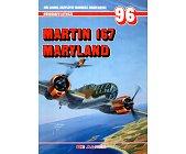 Szczegóły książki MARTIN 167 MARYLAND - MONOGRAFIE LOTNICZE NR 96