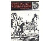 Szczegóły książki ŻYCIE POLSKIE W DAWNYCH WIEKACH