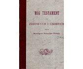 Szczegóły książki MÓJ TESTAMENT DLA ZDROWYCH I CHORYCH