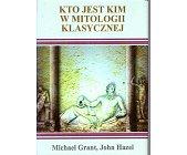 Szczegóły książki KTO JEST KIM W MITOLOGII KLASYCZNEJ