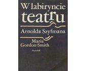 Szczegóły książki W LABIRYNCIE TEATRU ARNOLDA SZYFMANA