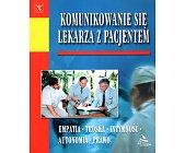 Szczegóły książki KOMUNIKOWANIE SIĘ LEKARZA Z PACJENTEM