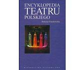 Szczegóły książki ENCYKLOPEDIA TEATRU POLSKIEGO