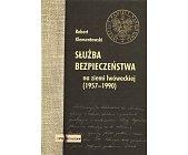 Szczegóły książki SŁUŻBA BEZPIECZEŃSTWA NA ZIEMI LWÓWECKIEJ (1957 - 1990)