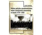Szczegóły książki POLSKA POLITYKA NARODOWOŚCIOWA WOBEC MNIEJSZOŚCI NIEMIECKIEJ