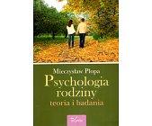 Szczegóły książki PSYCHOLOGIA RODZINY. TEORIA I BADANIA