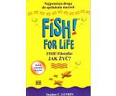 Szczegóły książki FISH! FILOZOFIA: JAK ŻYĆ? FISH FOR LIFE