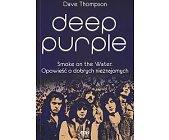 Szczegóły książki DEEP PURPLE. SMOKE ON THE WATER. OPOWIEŚĆ O DOBRYCH NIEZNAJOMYCH