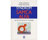 Szczegóły książki SYNDROM SAMCA ALFA - JAK GO WYKORZYSTAĆ W BIZNESIE