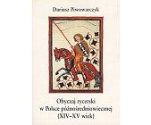 Szczegóły książki OBYCZAJ RYCERSKI W POLSCE PÓŹNOŚREDNIOWIECZNEJ (XIV-XV WIEK)