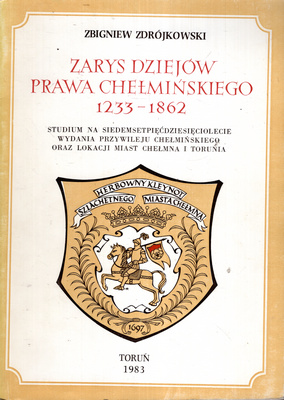 ZARYS DZIEJÓW PRAWA CHEŁMIŃSKIEGO 1233 - 1862