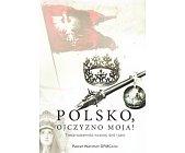 Szczegóły książki POLSKO, OJCZYZNO MOJA!