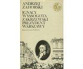 Szczegóły książki IGNACY WYSSOGOTA ZAKRZEWSKI PREZYDENT WARSZAWY