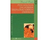 Szczegóły książki PSYCHOLOGIA ZACHOWAŃ EKSPLORACYJNYCH ZWIERZĄT
