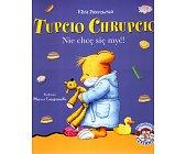 Szczegóły książki TUPCIU CHRUPCIO NIE CHCE SIĘ MYĆ!