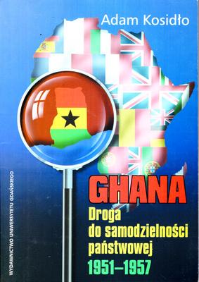 GHANA. DROGA DO SAMODZIELNOŚCI PAŃSTWOWEJ 1951-1957