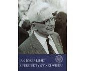 Szczegóły książki JAN JÓZEF LIPSKI Z PERSPEKTYWY XXI WIEKU
