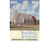 Szczegóły książki KOŚCIOŁY W POLSCE 1945 - 1965 ...