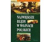 Szczegóły książki NAJWIĘKSZE BŁĘDY W WOJNACH POLSKICH