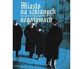 Szczegóły książki MIASTO NA SZKLANYCH NEGATYWACH. WARSZAWA 1916 W FOTOGRAFIACH WILLY'EGO ROMERA