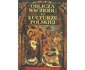 Szczegóły książki OBLICZA WSCHODU W KULTURZE POLSKIEJ
