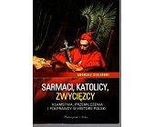 Szczegóły książki SARMACI, KATOLICY, ZWYCIĘZCY