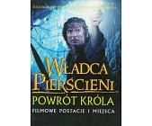 Szczegóły książki WŁADCA PIERŚCIENI - POWRÓT KRÓLA - FILMOWE POSTACIE I MIEJSCA