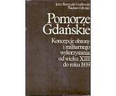 Szczegóły książki POMORZE GDAŃSKIE : KONCEPCJE OBRONY I MILITARNEGO WYKORZYSTANIA OD WIEKU XIII DO ROKU 1939