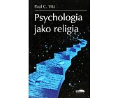 Szczegóły książki PSYCHOLOGIA JAKO RELIGIA. KULT SAMOUWIELBIENIA