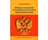 Szczegóły książki ZMIANA I STABILNOŚĆ W SYSTEMIE POLITYCZNYM WSPÓŁCZESNEJ ROSJI