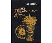 Szczegóły książki GDAŃSKI CECH ZŁOTNIKÓW OD XIV DO KOŃCA XVIII W.