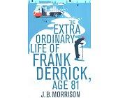 Szczegóły książki THE EXTRA ORDINARY LIFE OF FRANK DERRICK, AGE 81