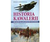 Szczegóły książki HISTORIA KAWALERII OD JAZDY KLASYCZNEJ DO PANCERNEJ