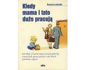 Szczegóły książki KIEDY MAMA I TATO DUŻO PRACUJĄ