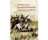 Szczegóły książki NA DALEKIEJ UKRAINIE - DZIEJE KOZACZYZNY DO 1648 ROKU